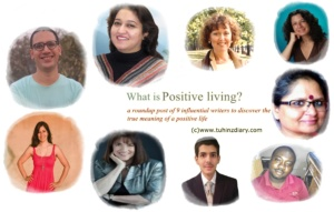 Positive Living: 9 Influential Writers Share the Secrets behind their Positive Approach toward Life